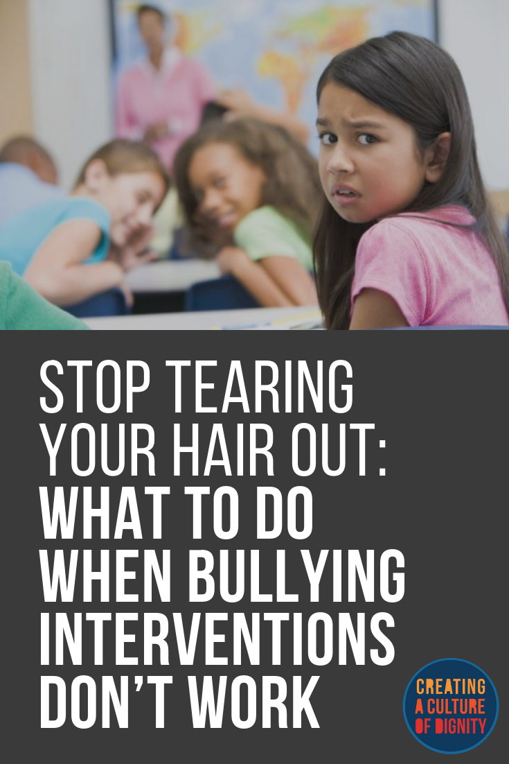 Stop Tearing Your Hair Out: What To Do When Bullying Interventions Don't Work