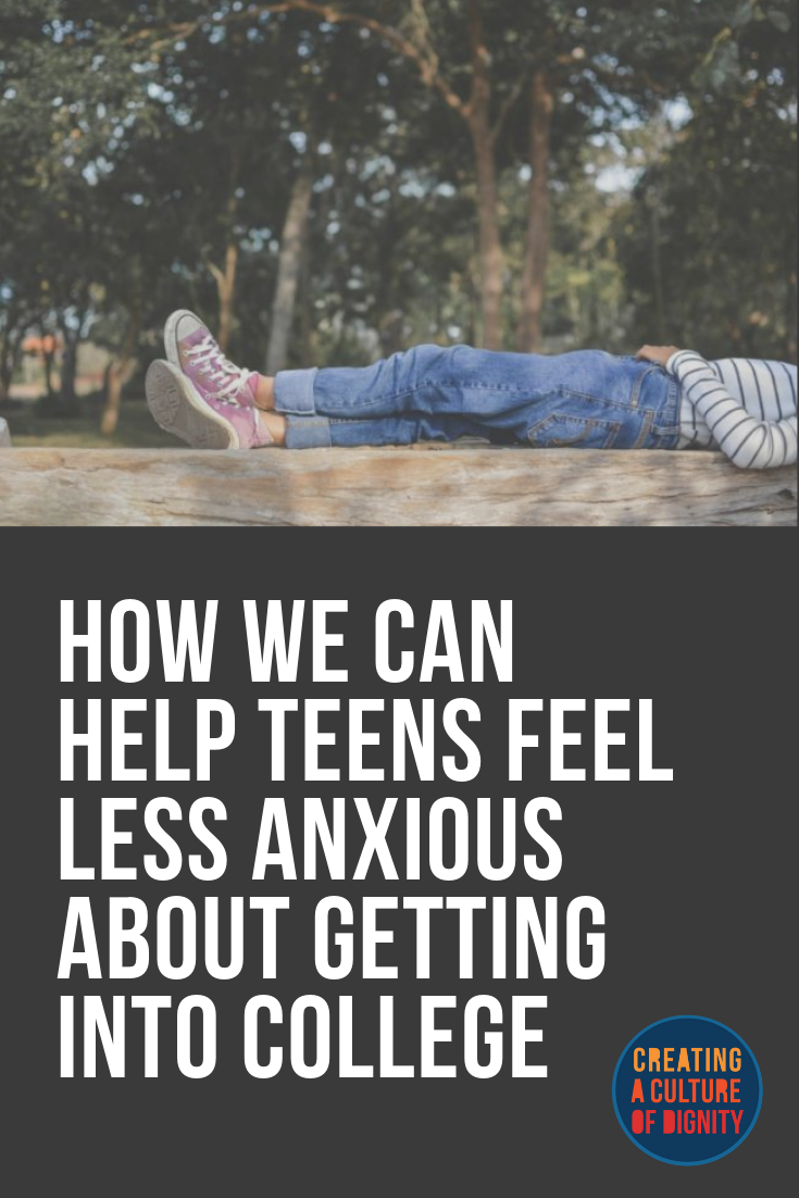 How We Can Help Teens Feel Less Anxious About Getting Into College