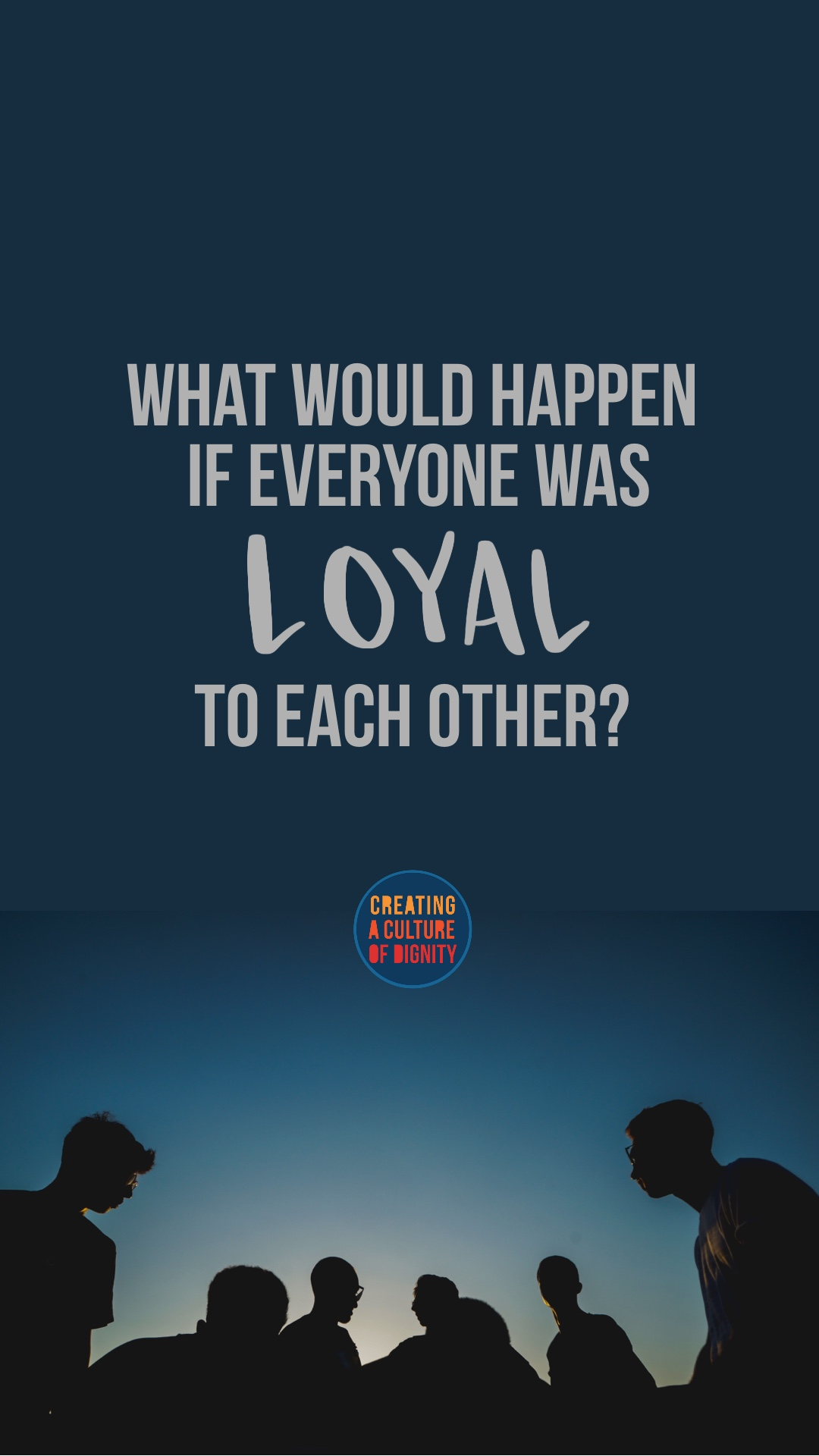 What Would Happen If Everyone Was Loyal To Each Other?