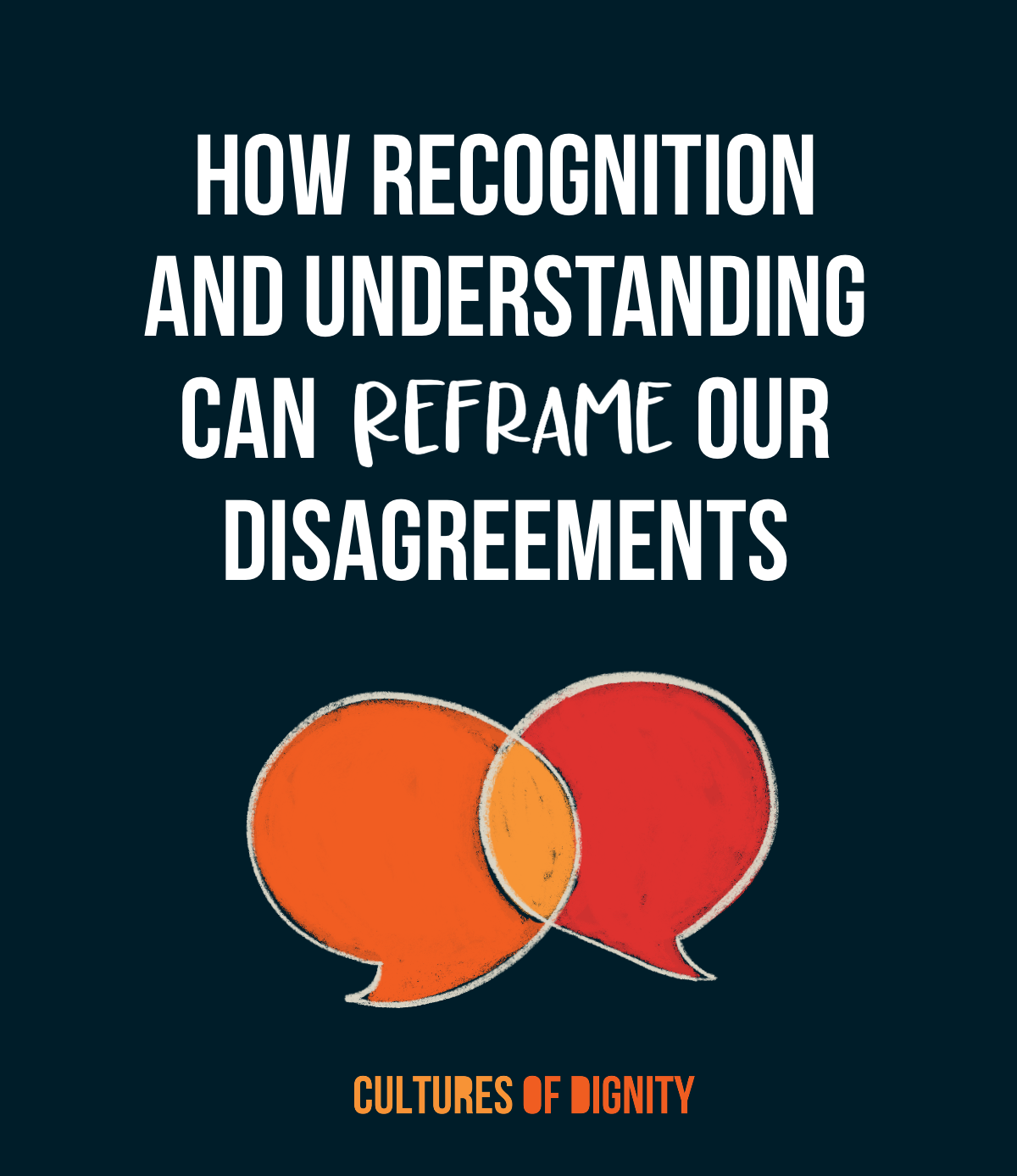 How Recognition and Understanding Can Reframe Our Disagreements