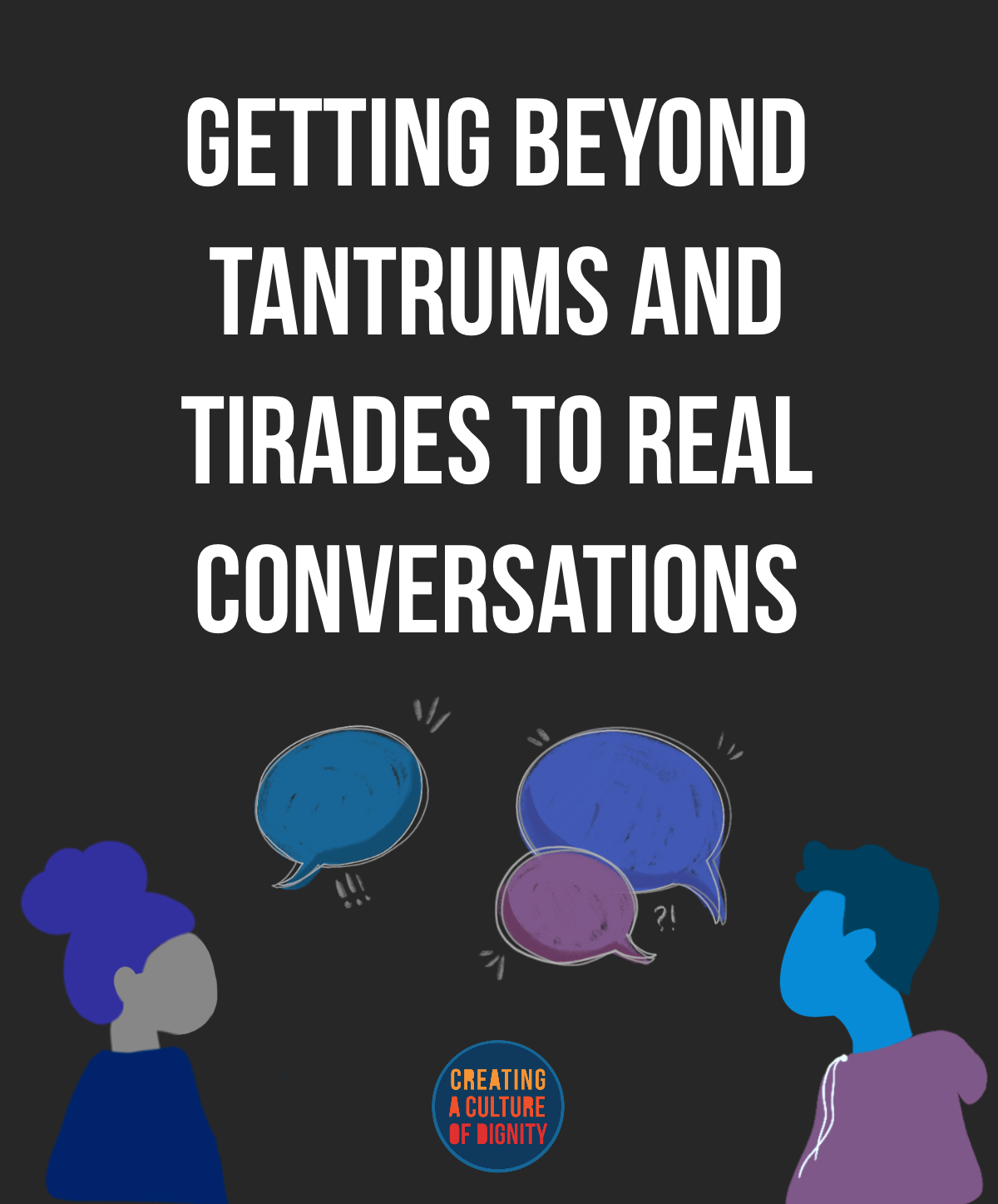 Getting Beyond Tantrums and Tirades to Real Conversations